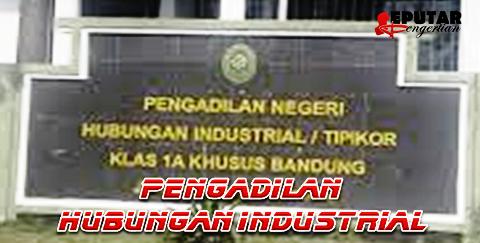 Pengertian Pengadilan Hubungan Industrial