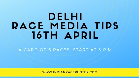 Delhi Race Media Tips 16th April, Racingpulse, Racing pulse.