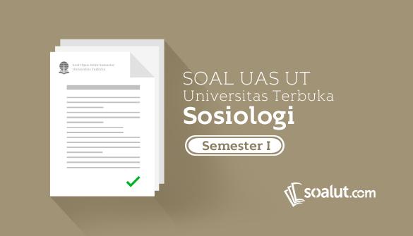 Soal Ujian UT Sosiologi Semester 8