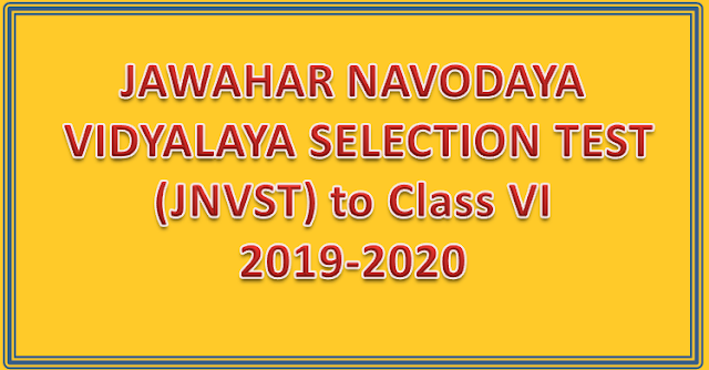 JAWAHAR NAVODAYA VIDYALAYA SELECTION TEST (JNVST) to Class VI for 2019-2020