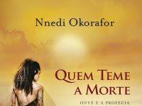 """Resenha: """"Quem Teme A Morte"""" -  Onye e A Profecia - Nnedi Okorafor"""