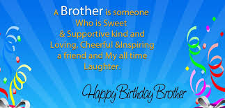 Happy Birthday wishes for brother: a brother is someone who os sweet and supportive kind