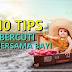 10 TIPS UNTUK PERGI BERCUTI BERSAMA BAYI
