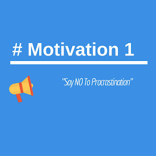 Motivation 1 say no to procrastination