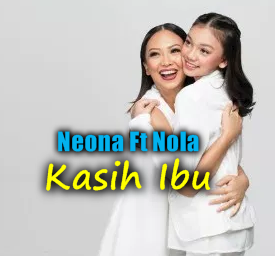 Download Lagu Neona Ft Nola - Kasih Ibu Mp3 New Release 2018