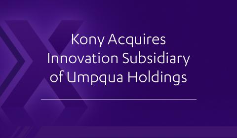 Kony acquires innovation subsidiary of Umpqua Holdings
