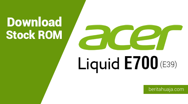 Download Stock ROM for Recovery Acer Liquid E700 (E39)