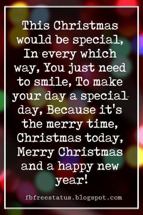 Merry Christmas Wishes, This Christmas would be special, In every which way, You just need to smile, To make your day a special day, Because it's the merry time, Christmas today, Merry Christmas and a happy new year!