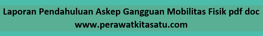 Laporan Pendahuluan Askep Gangguan Mobilitas Fisik pdf doc