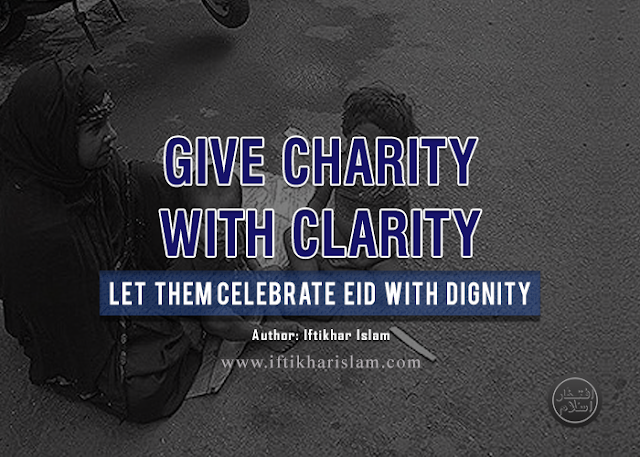 Iftikhar Islam || Give Charity with Clarity: Let them celebrate Eid with dignity