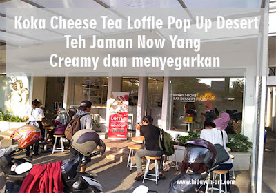 Koka Cheese Tea di Loffle Pop Up Desert, Teh Jaman Now Yang Creamy Menyegarkan