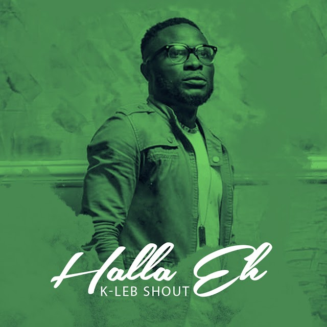NEW MUSIC: K-Leb Shout - Halla Eh