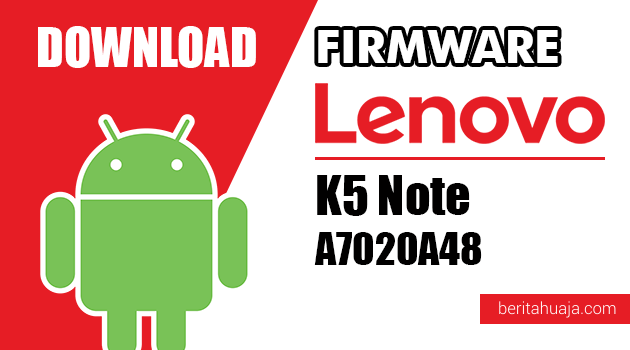 Download Firmware / Stock ROM Lenovo K5 Note A7020A48 All Versions