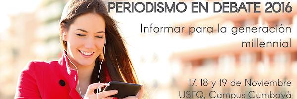 """Conferencia Internacional Periodismo en Debate 2016: """"Informar para la generación millennial"""""""