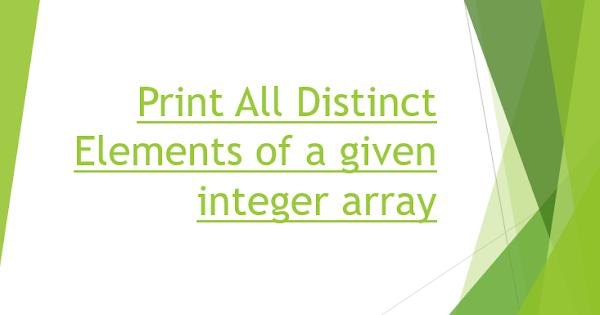 Java Program To Print All Distinct Elements Of A Given Integer Array Javaprogramto Com