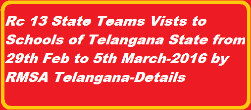 http://www.tsteachers.in/2016/02/rc-13-state-teams-visit-to-schools-rmsa-telangana.html Rc 13 RMSA Telangana State Hyderabad-Drafting State level Teams to Districts from 29th Febrauary to 5th March 2016 to Observe the Implementation of curriculam and Assessment and Action taken issues focused by earlier visits