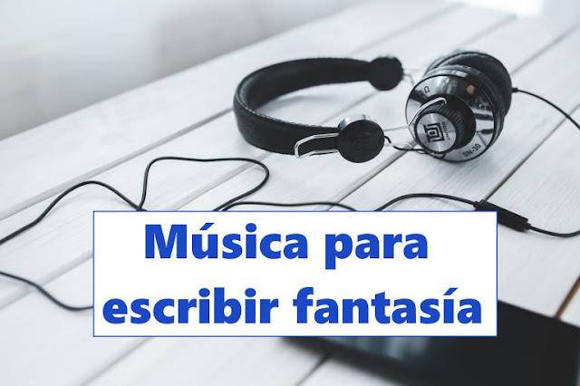 Música para escribir fantasía
