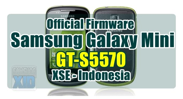 Firmware Samsung Galaxy Mini GT-S5570 bahasa indonesia XSE