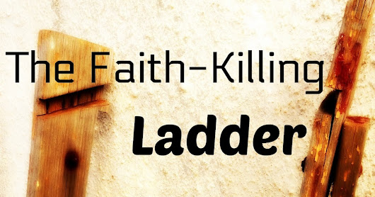 The Faith-Killing Ladder