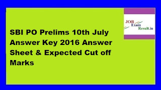 SBI PO Prelims 10th July Answer Key 2016 Answer Sheet & Expected Cut off Marks