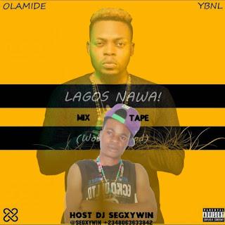 Mixtape || Olamide Feat. DJ Segxywin - Lagos Nawa Mixtape