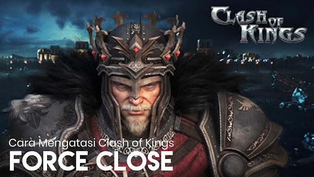 6 Cara Mengatasi Clash of Kings Sering Keluar Sendiri / Force Close