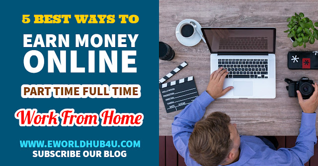 Best 5 ways to Earn Online in Part-Time & Full-Time, Work From Home