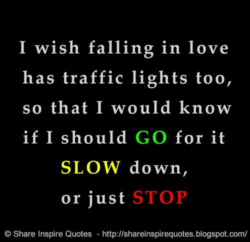 Falling In Love Too Quickly Quotes: I Wish Falling In Love Has Traffic Lights Too, So That I