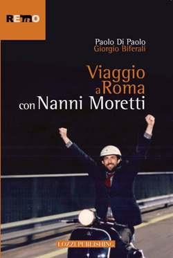Viaggio a Roma con Nanni Moretti di Paolo Di Paolo e Giorgio Biferali