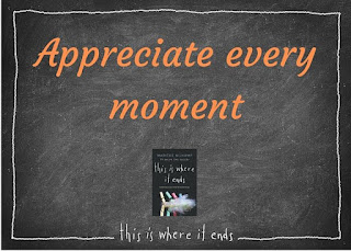 """Appreciate every moment."""