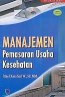 AJIBAYUSTORE Judul Buku : Manajemen Pemasaran Usaha Kesehatan Pengarang : Irene Diana Sari W, SE. MM   Penerbit : Nuha Medika