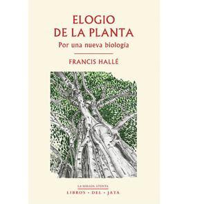 Elogio de la planta: por una nueva biología / Francis Hallé
