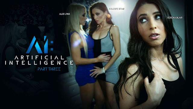 Celeste Star, Alix Lynx, Serena Blair – AI Artificial Intelligence Part Three