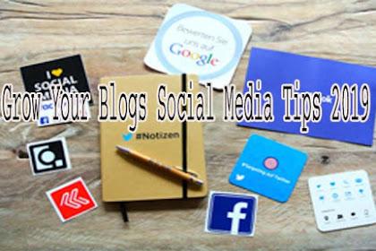 Grow Your Blogs Social Media Tips 2019