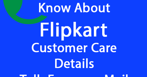 Know About Flipkart Customer Care Details Toll- Free no, eMail