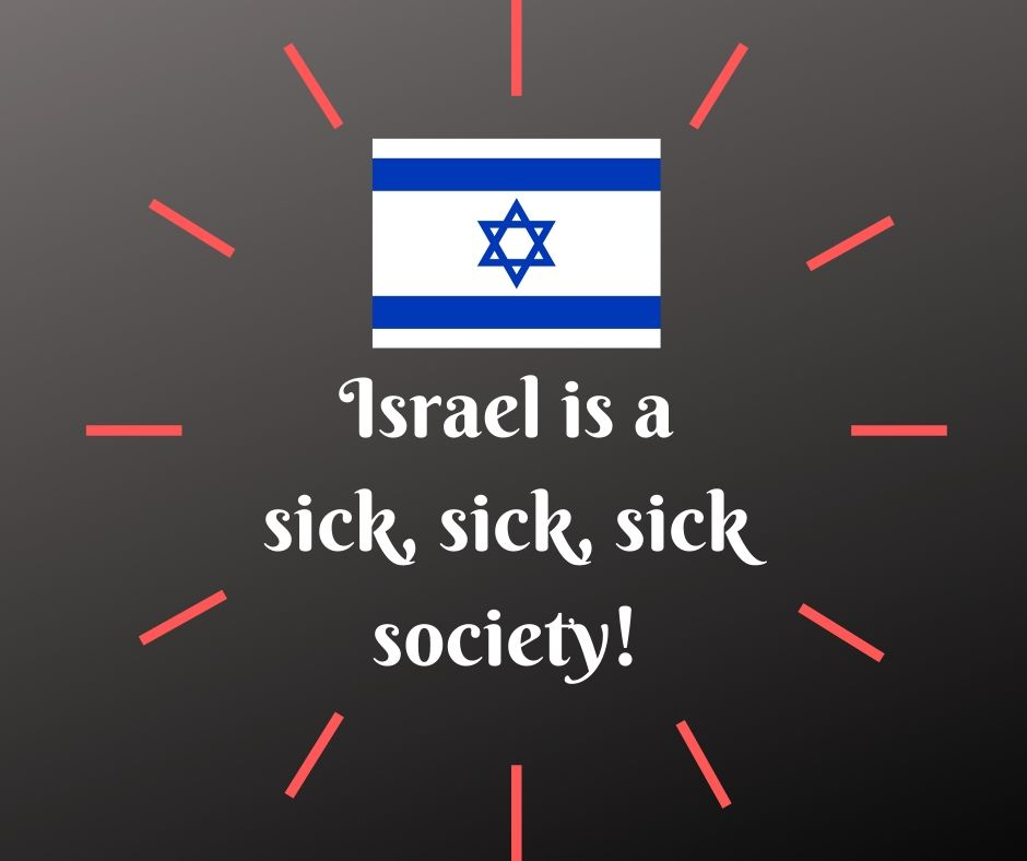 Israel is a sick, sick, sick society!