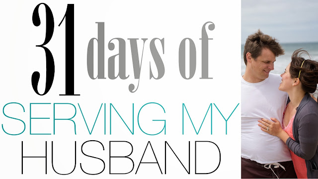 31 Days of Serving My Husband Series