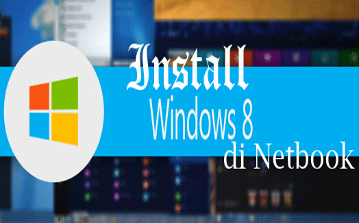 Cara Install Windows 8 pada Netbook