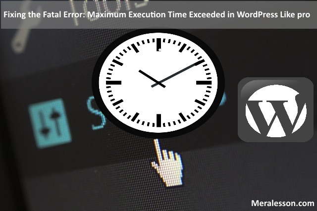 Fixing the Fatal Error: Maximum Execution Time Exceeded in WordPress Like pro