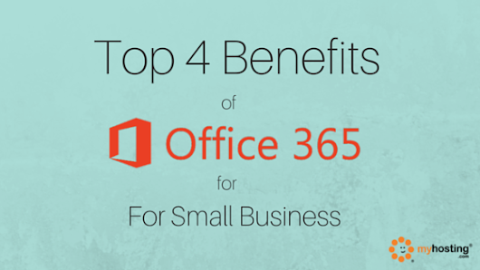 Top 4 Benefits of Office 365 For Small Business
