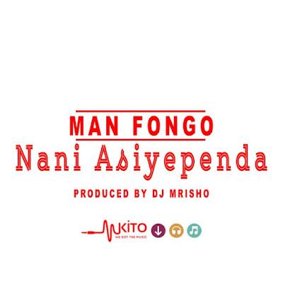Man Fongo - Nani Asiyependa