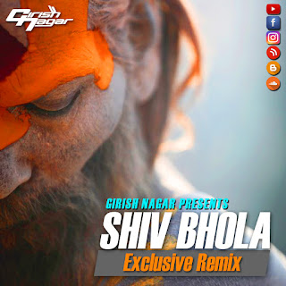 Shiv Bhola Ha (Exclusive Remix) - Girish Nagar