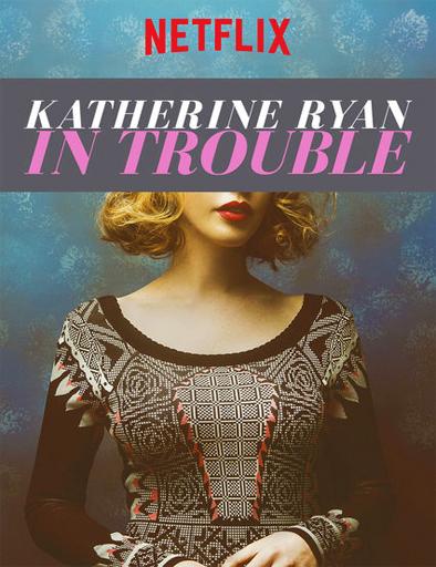 Ver Katherine Ryan in Trouble (2017) Online