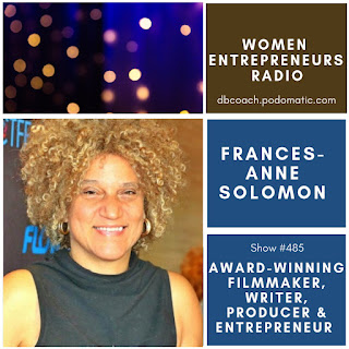 Frances-Anne Solomon: Award-winning Filmmaker, Writer, Producer & Entrepreneur on Women Entrepreneurs Radio