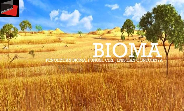 Pengertian Bioma, Fungsi, Ciri, Jenis dan Contohnya
