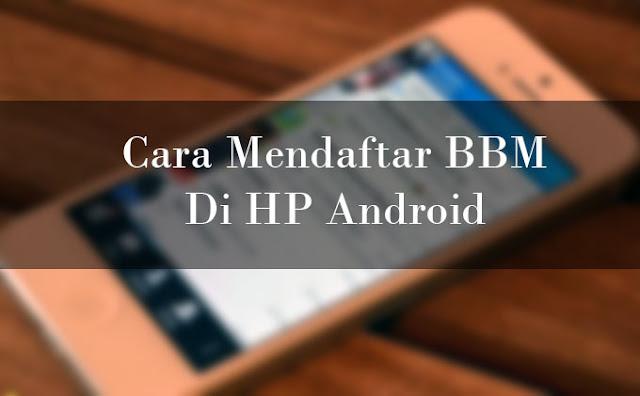 Cara Mendaftar BBM Di HP Android