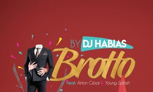 Faça o Seu Download agora da nova musica Dj Habias - Brotto [Feat. Airton César & Young Splash]