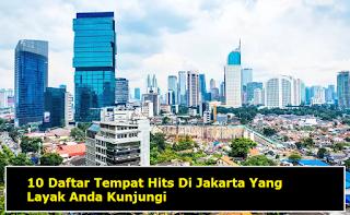 10 Daftar Tempat Hits Di Jakarta Yang Layak Anda Kunjungi