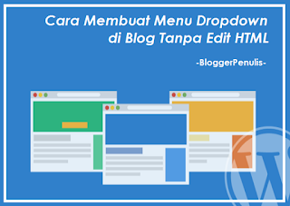 Begini Cara Membuat Menu Dropdown di Blog Tanpa Edit Html!