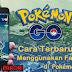 Cara Terbaru Menggunakan Fake GPS di Pokémon GO (NO ROOT & ERROR)